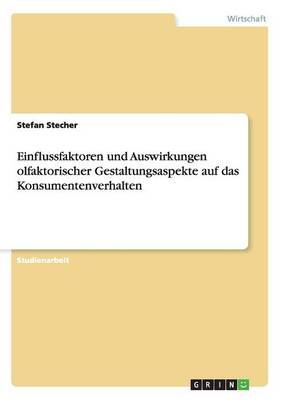 Einflussfaktoren Und Auswirkungen Olfaktorischer Gestaltungsaspekte Auf Das Konsumentenverhalten (Paperback)