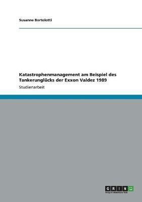 Katastrophenmanagement Am Beispiel Des Tankerunglucks Der EXXON Valdez 1989 (Paperback)