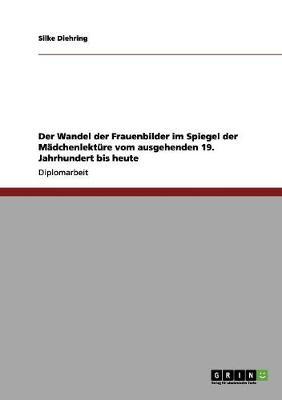 Der Wandel Der Frauenbilder Im Spiegel Der M dchenlekt re Vom Ausgehenden 19. Jahrhundert Bis Heute (Paperback)