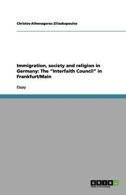 Immigration, Society and Religion in Germany: The Interfaith Council in Frankfurt/Main (Paperback)