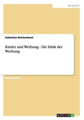 Kinder Und Werbung - Die Ethik Der Werbung (Paperback)