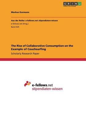 The Rise of Collaborative Consumption on the Example of Couchsurfing (Paperback)