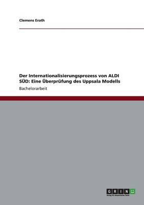 Der Internationalisierungsprozess Von Aldi Sud: Eine Uberprufung Des Uppsala Modells (Paperback)