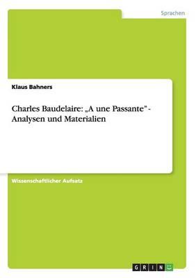 """Charles Baudelaire: """"a Une Passante"""" - Analysen Und Materialien (Paperback)"""