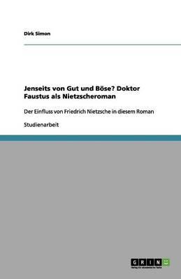 Jenseits Von Gut Und Bose? Doktor Faustus ALS Nietzscheroman (Paperback)