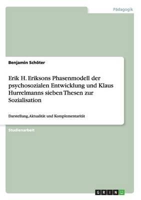 Erik H. Eriksons Phasenmodell Der Psychosozialen Entwicklung Und Klaus Hurrelmanns Sieben Thesen Zur Sozialisation (Paperback)