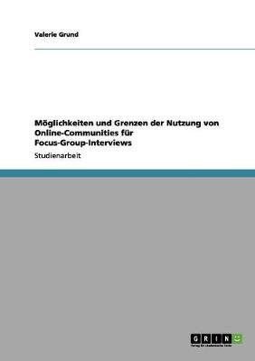Moglichkeiten Und Grenzen Der Nutzung Von Online-Communities Fur Focus-Group-Interviews (Paperback)