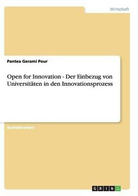 Open for Innovation - Der Einbezug Von Universit ten in Den Innovationsprozess (Paperback)
