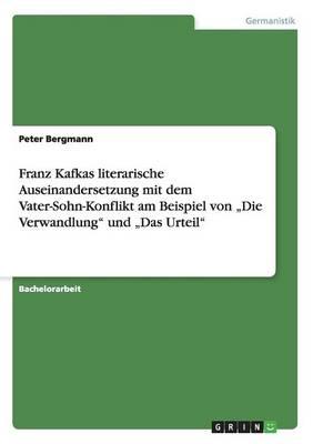 """Franz Kafkas Literarische Auseinandersetzung Mit Dem Vater-Sohn-Konflikt Am Beispiel Von """"die Verwandlung Und """"das Urteil (Paperback)"""