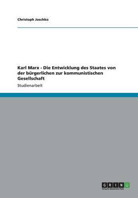 Karl Marx - Die Entwicklung Des Staates Von Der B rgerlichen Zur Kommunistischen Gesellschaft (Paperback)