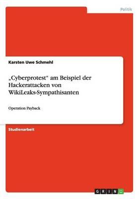 """""""cyberprotest Am Beispiel Der Hackerattacken Von Wikileaks-Sympathisanten (Paperback)"""