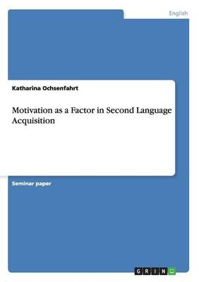 Motivation as a Factor in Second Language Acquisition (Paperback)