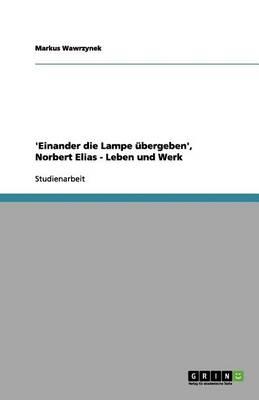 'Einander Die Lampe Ubergeben', Norbert Elias - Leben Und Werk (Paperback)