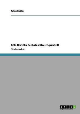 B la Bart ks Sechstes Streichquartett (Paperback)