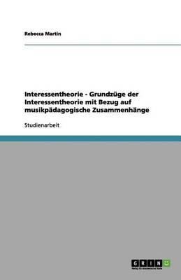 Interessentheorie - Grundzuge Der Interessentheorie Mit Bezug Auf Musikpadagogische Zusammenhange (Paperback)