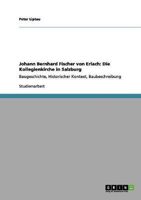Johann Bernhard Fischer Von Erlach: Die Kollegienkirche in Salzburg (Paperback)