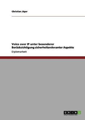 Voice Over IP Unter Besonderer Berucksichtigung Sicherheitsrelevanter Aspekte (Paperback)