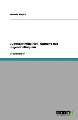 Jugendkriminalit t - Umgang Mit Jugenddelinquenz (Paperback)