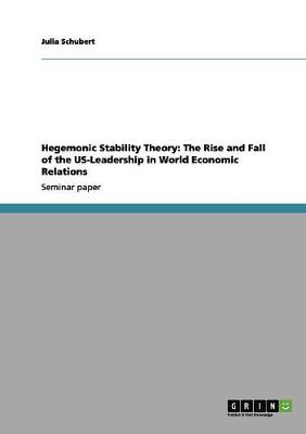 Hegemonic Stability Theory: The Rise and Fall of the Us-Leadership in World Economic Relations (Paperback)