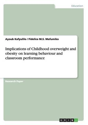 Implications of Childhood Overweight and Obesity on Learning Behaviour and Classroom Performance (Paperback)