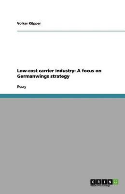 Low-Cost Carrier Industry: A Focus on Germanwings Strategy (Paperback)
