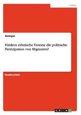 F rdern Ethnische Vereine Die Politische Partizipation Von Migranten? (Paperback)