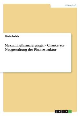 Mezzaninefinanzierungen - Chance Zur Neugestaltung Der Finanzstruktur (Paperback)