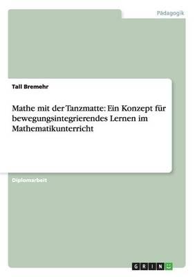 Mathe Mit Der Tanzmatte: Ein Konzept F r Bewegungsintegrierendes Lernen Im Mathematikunterricht (Paperback)