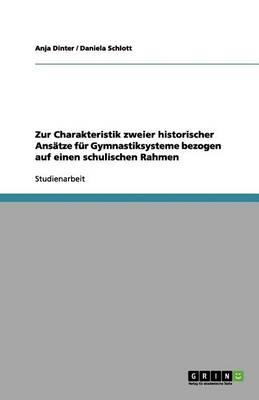 Zur Charakteristik Zweier Historischer Ans tze F r Gymnastiksysteme Bezogen Auf Einen Schulischen Rahmen (Paperback)