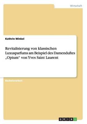 """Revitalisierung Von Klassischen Luxusparfums Am Beispiel Des Damenduftes """"Opium"""" Von Yves Saint Laurent (Paperback)"""