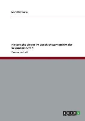 Historische Lieder Im Geschichtsunterricht Der Sekundarstufe 1 (Paperback)
