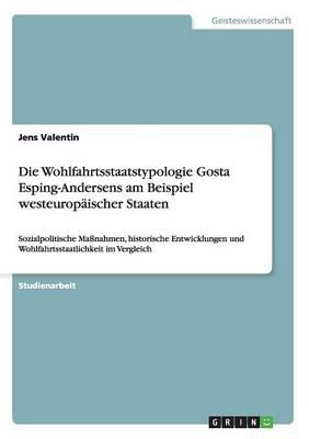 Die Wohlfahrtsstaatstypologie Gosta Esping-Andersens Am Beispiel Westeuropaischer Staaten (Paperback)