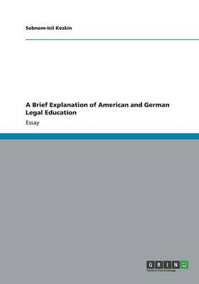 A Brief Explanation of American and German Legal Education (Paperback)