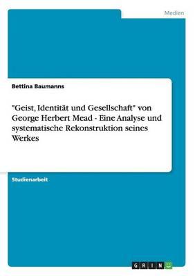 """""""Geist, Identitat Und Gesellschaft"""" Von George Herbert Mead - Eine Analyse Und Systematische Rekonstruktion Seines Werkes (Paperback)"""