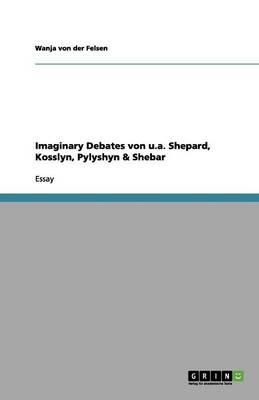 Imaginary Debates Von U.A. Shepard, Kosslyn, Pylyshyn & Shebar (Paperback)