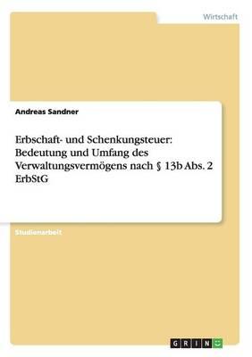Erbschaft- Und Schenkungsteuer: Bedeutung Und Umfang Des Verwaltungsverm gens Nach   13b Abs. 2 Erbstg (Paperback)