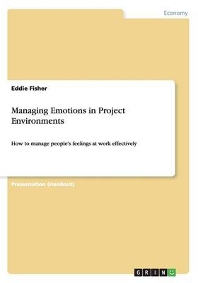 Managing Emotions in Project Environments (Paperback)