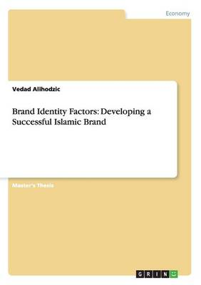 Brand Identity Factors: Developing a Successful Islamic Brand (Paperback)