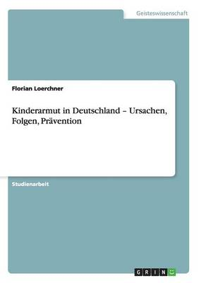 Kinderarmut in Deutschland - Ursachen, Folgen, Pravention (Paperback)