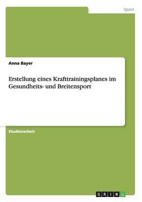 Erstellung Eines Krafttrainingsplanes Im Gesundheits- Und Breitensport (Paperback)
