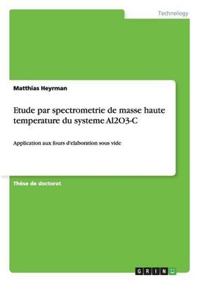 Etude Par Spectrometrie de Masse Haute Temperature Du Systeme Al2o3-C (Paperback)