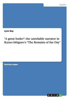 A Great Butler: The Unreliable Narrator in Kazuo Ishiguro's the Remains of the Day (Paperback)