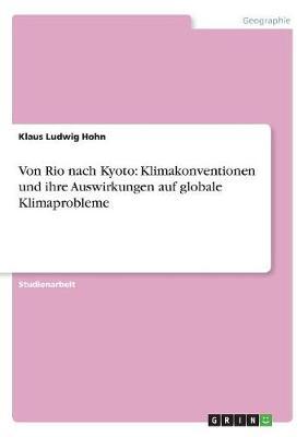 Von Rio Nach Kyoto: Klimakonventionen Und Ihre Auswirkungen Auf Globale Klimaprobleme (Paperback)
