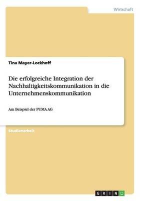 Die Erfolgreiche Integration Der Nachhaltigkeitskommunikation in Die Unternehmenskommunikation (Paperback)
