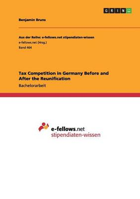 Tax Competition in Germany Before and After the Reunification (Paperback)