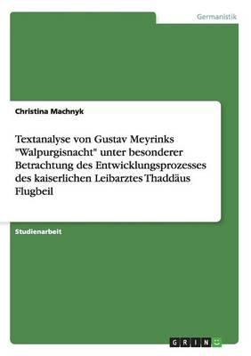 Textanalyse Von Gustav Meyrinks Walpurgisnacht Unter Besonderer Betrachtung Des Entwicklungsprozesses Des Kaiserlichen Leibarztes Thadd us Flugbeil (Paperback)