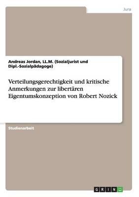 Verteilungsgerechtigkeit Und Kritische Anmerkungen Zur Libert ren Eigentumskonzeption Von Robert Nozick (Paperback)