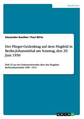 Der Flieger-Gedenktag Auf Dem Flugfeld in Berlin-Johannisthal Am Sonntag, Den 29. Juni 1930 (Paperback)