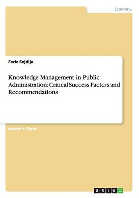 Knowledge Management in Public Administration: Critical Success Factors and Recommendations (Paperback)