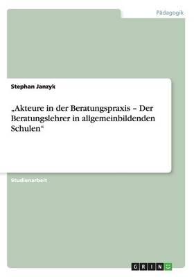 """""""akteure in Der Beratungspraxis - Der Beratungslehrer in Allgemeinbildenden Schulen (Paperback)"""
